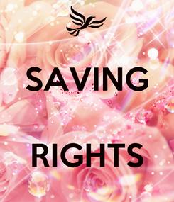 Poster:  SAVING  RIGHTS