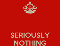 Poster:    SERIOUSLY NOTHING