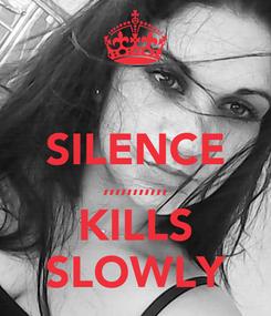 Poster:  SILENCE ,,,,,,,,,,, KILLS SLOWLY