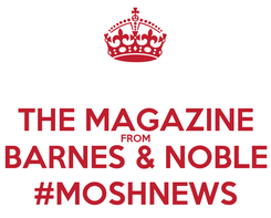 Poster:  THE MAGAZINE FROM BARNES & NOBLE #MOSHNEWS