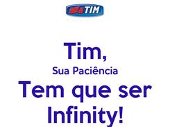 Poster:  Tim, Sua Paciência Tem que ser Infinity!