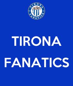 Poster:  TIRONA  FANATICS