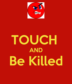 Poster:  TOUCH  AND Be Killed
