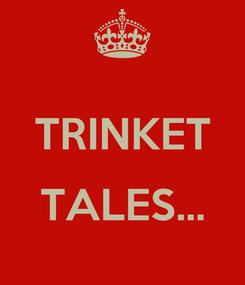 Poster:  TRINKET  TALES...