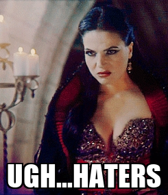 Poster:  UGH...HATERS