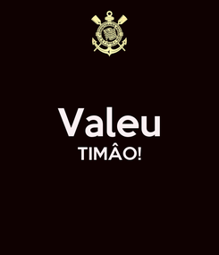 Poster:  Valeu TIMÂO!