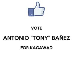 """Poster:  VOTE ANTONIO """"TONY"""" BAÑEZ FOR KAGAWAD"""