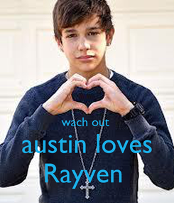 Poster:   wach out  austin loves Rayven