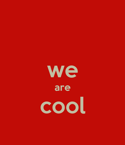 Poster:  we are cool