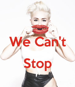 Poster:  We Can't  Stop