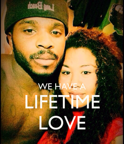 Poster:   WE HAVE A LIFETIME LOVE