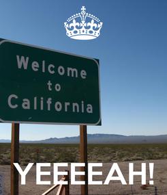 Poster:     YEEEEAH!