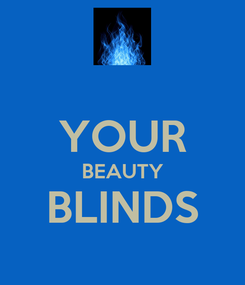 Poster:  YOUR BEAUTY BLINDS