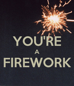 Poster:  YOU'RE A FIREWORK