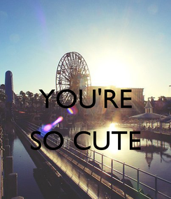 Poster:  YOU'RE  SO CUTE