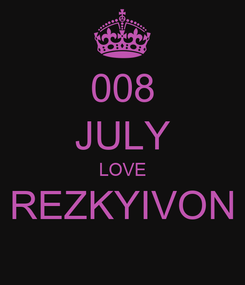 Poster: 008 JULY LOVE REZKYIVON