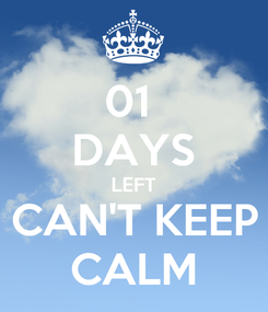Poster: 01  DAYS LEFT CAN'T KEEP CALM