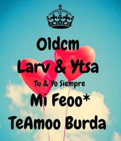 Poster: 01dcm  Larv & Ytsa  Tu & Yo Siempre  Mi Feoo* TeAmoo Burda