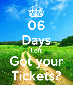Poster: 06 Days Left Got your Tickets?