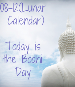 Poster: 08-12(Lunar  Calendar)  Today is the Bodhi Day