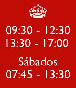 Poster: 09:30 - 12:30 13:30 - 17:00   Sábados 07:45 - 13:30