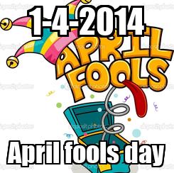 Poster: 1-4-2014 April fools day