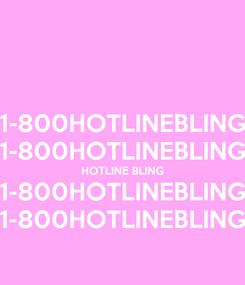 Poster: 1-800HOTLINEBLING 1-800HOTLINEBLING HOTLINE BLING 1-800HOTLINEBLING 1-800HOTLINEBLING