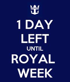 Poster: 1 DAY LEFT UNTIL ROYAL  WEEK