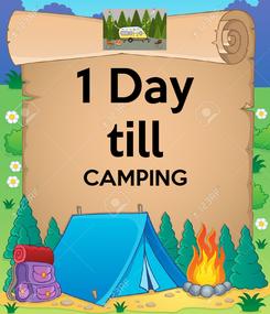 Poster: 1 Day till CAMPING