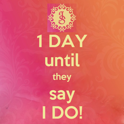 Poster: 1 DAY until they say I DO!