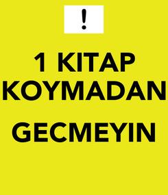 Poster: 1 KITAP KOYMADAN  GECMEYIN