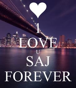 Poster: 1 LOVE U SAJ FOREVER