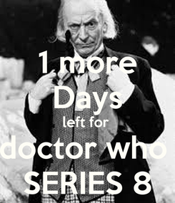 Poster: 1 more Days left for  doctor who  SERIES 8