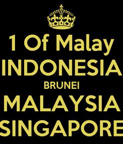 Poster: 1 Of Malay INDONESIA BRUNEI MALAYSIA SINGAPORE