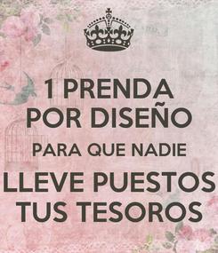 Poster: 1 PRENDA POR DISEÑO PARA QUE NADIE LLEVE PUESTOS TUS TESOROS