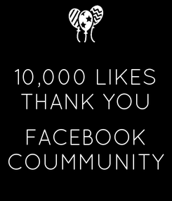 Poster: 10,000 LIKES THANK YOU  FACEBOOK COUMMUNITY