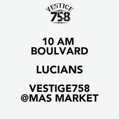 Poster: 10 AM  BOULVARD LUCIANS VESTIGE758 @MAS MARKET