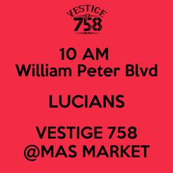 Poster: 10 AM  William Peter Blvd LUCIANS VESTIGE 758 @MAS MARKET