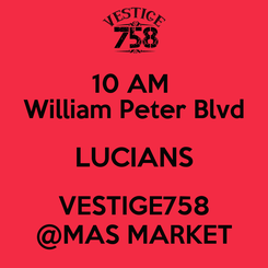 Poster: 10 AM  William Peter Blvd LUCIANS VESTIGE758 @MAS MARKET