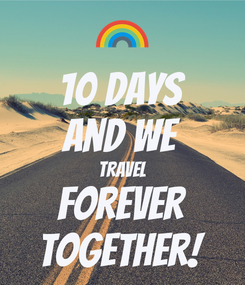 Poster: 10 days And we Travel Forever Together!