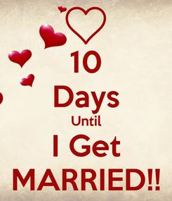Poster: 10 Days Until I Get MARRIED!!