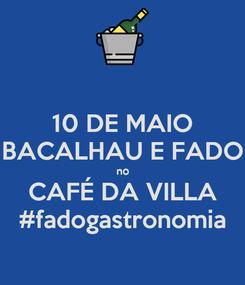 Poster: 10 DE MAIO BACALHAU E FADO no CAFÉ DA VILLA #fadogastronomia