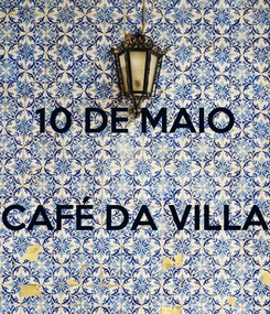 Poster: 10 DE MAIO   CAFÉ DA VILLA