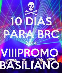 Poster: 10 DIAS PARA BRC 2014 VIIIPROMO  BASILIANO