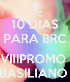 Poster: 10 DIAS PARA BRC  VIIIPROMO  BASILIANO