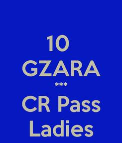 Poster: 10  GZARA *** CR Pass Ladies