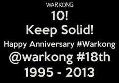 Poster: 10! Keep Solid! Happy Anniversary #Warkong @warkong #18th 1995 - 2013