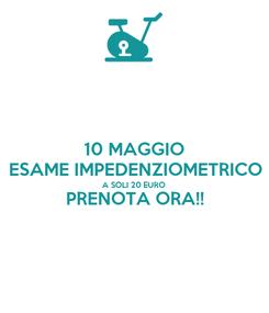 Poster: 10 MAGGIO ESAME IMPEDENZIOMETRICO A SOLI 20 EURO PRENOTA ORA!!