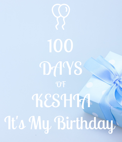 Poster: 100 DAYS OF KESHIA It's My Birthday