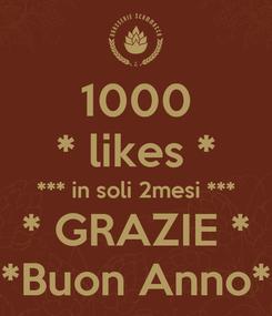 Poster: 1000 * likes * *** in soli 2mesi *** * GRAZIE * *Buon Anno*